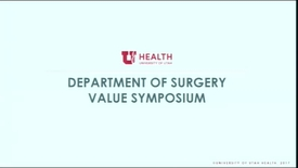 Thumbnail for entry 7/12/17 Department of Surgery Value Symposium Introduction and Abstract Block #1