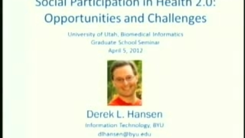 Thumbnail for entry Social Participation in Health 2.0 | Derek Hansen, PhD. | 2012-04-05