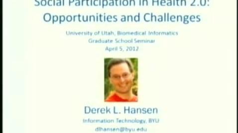 Thumbnail for entry Social Participation in Health 2.0 | Derek Hansen, PhD. | 2012-04-05