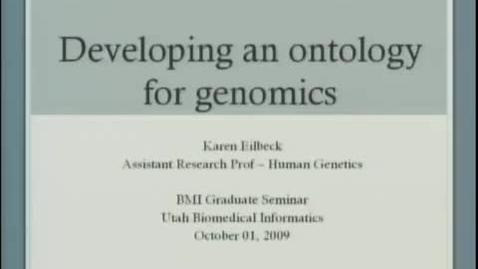 Thumbnail for entry Ontologies for Genomics | Karen Eilbeck, PhD, Research Assistant Professor, Department of Human Genetics, University of Utah | 2009-10-01