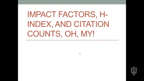 Thumbnail for entry Video 7 Impact Factor, h-Index, and Citation Counts