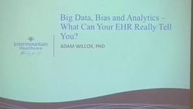 Thumbnail for entry Big Data, Bias and Analytics -- What Can Your EHR Really Tell You?