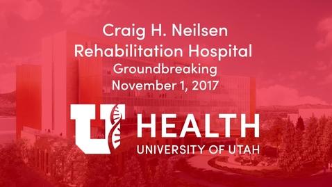 Thumbnail for entry Craig H. Neilsen Rehab Hospital Groundbreaking