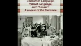 Thumbnail for entry Language Like Mine: Consumer language, patient language, and thesauri | Catherine Arnott Smith, PhD | 2010-11-11