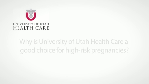 Thumbnail for entry Why is University of Utah Health Care a good choice for high-risk pregnancies?
