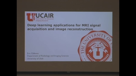 Thumbnail for entry Deep Learning Applications for MRI Signal Acquisition and Image Reconstruction