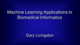 Thumbnail for entry Machine Learning Applications in Biomedical Informatics | Dr. Gary Livingston | 2010-10-28