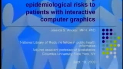 Thumbnail for entry Communicating Epidemiological Risks to Patients with Novel Interactive Computer Graphics | Jessica S. Ancker, MPH, PhD. | 2009-09-10