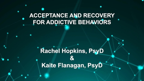 Thumbnail for entry June3_Room4_1115am_ACCEPTANCE IN RECOVERY-FROM ADDICTION- USING ACT-WITH CLIENTS-Rachel Hopkins, PsyD