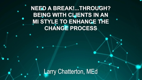 Thumbnail for entry June3_Room4_1000am_NEED A BREAK! . . . . THROUGH--BEING WITH CLIENTS IN AN MI-STYLE TO ENHANCE THE-CHANGE PROCESS-Larry Chatterton, MEd)