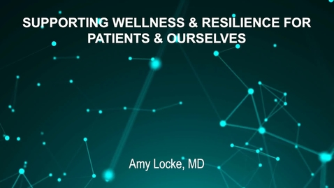 Thumbnail for entry June4_Room1_300pm_SUPPORTING WELLNESS AND RESILIENCE FOR--PATIENTS AND OURSELVES-Amy Locke, MD