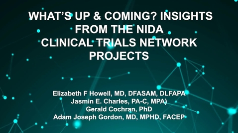 Thumbnail for entry June3_Room2_400pm_WHAT'S UP & COMING- IN--SIGHTS FROM THE NIDA-CLINICAL TRIALS NETWORK-PROJECTS--Elizabeth F Howell, MD, DFASAM, DLFAPA-Jasmin E. Charles, PA-C, MPA)-Gerald Cochran