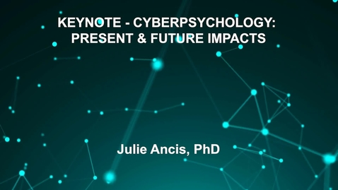 Thumbnail for entry June4_Room1_830am_KEYNOTE - CYBERPSYCHOLOGY- PRESENT--&-FUTURE IMPACTS-Julie Ancis, PhD