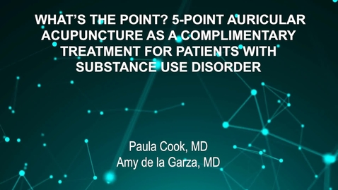 Thumbnail for entry June4_Room3_130pm_WHAT'S THE POINT- 5-POINT AURICULAR-ACUPUNCTURE AS A COMPLIMENTARY-TREATMENT FOR PATIENTS WITH-SUBSTANCE USE DISORDER-Paula Cook, MD-Amy de la Garza, MD