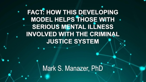 Thumbnail for entry June3_Room2_1000am_FACT- HOW THIS DEVELOPING-MODEL HELPS THOSE WITH-SERIOUS MENTAL ILLNESS-INVOLVED WITH THE CRIMINAL-JUSTICE SYSTEM-Lindsay Bowton, LCSW-Mark S. Manazer, PhD