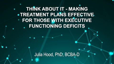 Thumbnail for entry June3_Room3_400pm_THINK ABOUT IT - MAKING-TREATMENT PLANS EFFECTIVE-FOR THOSE WITH EXECUTIVE-FUNCTIONING DEFICITS-Julia Hood, PhD, BCBA-D