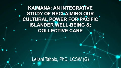 Thumbnail for entry June3_Room3_115pm_KAIMANA- AN INTEGRATIVE-STUDY OF RECLAIMING OUR-CULTURAL POWER FOR PACIFIC-ISLANDER WELL-BEING &-COLLECTIVE CARE-Leilani Taholo, PhD, LCSW (G)