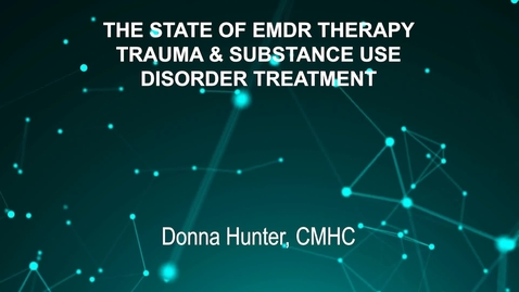 Thumbnail for entry June3_Room4_115pm_THE STATE OF EMDR THERAPY,-TRAUMA & SUBSTANCE USE-DISORDER TREATMENT-Donna Hunter, CMHC (G)