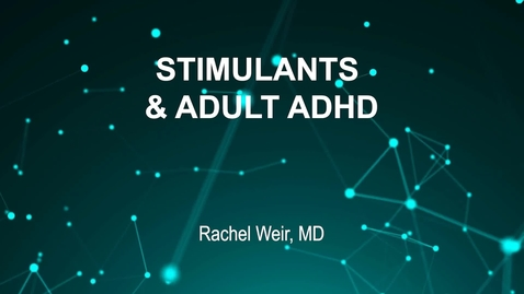 Thumbnail for entry June4_Room1_945am_STIMULANTS & ADULT ADHD--Rachel Weir, MD