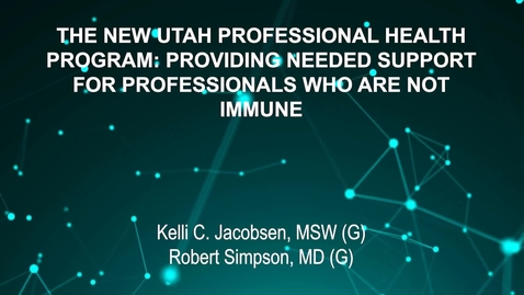 Thumbnail for entry June4_Room2_1115am_THE-NEW-UTAH-PROFESSIONAL-HEALTH-PROGRAM-PROVIDING-NEEDED-SUPPORT-FOR-PROFESSIONALS-WHO-ARE-NOT-IMMUNE-Kelli-C-Jacobsen-MSW-Robert-Simpson-MD