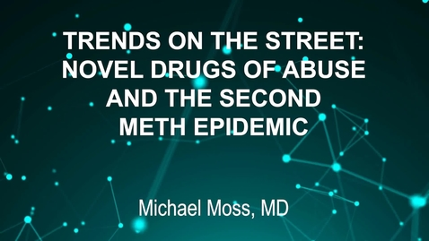 Thumbnail for entry June3_Room2_230pm_TRENDS ON THE STREET--NOVEL DRUGS OF ABUSE & THE-SECOND METH EPIDEMIC-Michael Moss, MD (G)
