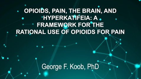 Thumbnail for entry June3_Room1_230pm_OPIOIDS, PAIN, THE BRAIN, AND-HYPERKATIFEIA- A-FRAMEWORK FOR THE-RATIONAL USE OF OPIOIDS FOR--PAIN-George F. Koob, PhD
