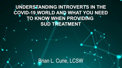 Thumbnail for entry June3_Room4_230pm_UNDERSTANDING INTROVERTS-IN THE COVID-19 WORLD AND-WHAT YOU NEED TO KNOW-WHEN PROVIDING SUD-TREATMENT-Brian L. Currie, LCSW