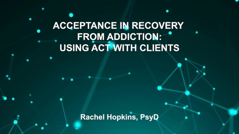 Thumbnail for entry June3_Room4_115am_ACCEPTANCE-IN-RECOVERY-FROM-ADDICTION-USING-ACT-WITH-CLIENTS-Rachel-Hopkins-PsyD