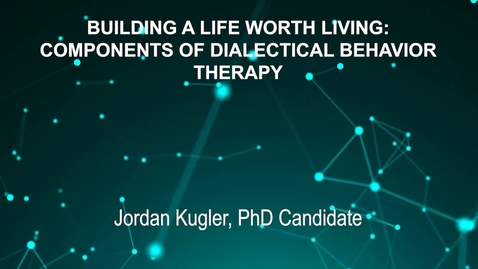 Thumbnail for entry June3_Room4_400pm_BUILDING-A-LIFE-WORTH-LIVING-COMPONENTS-OF-DIALECTICAL-BEHAVIOR-THERAPY-Jordan-Kugler- PhD-Candidate (updated)