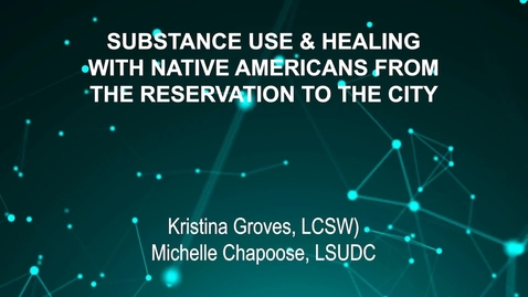 Thumbnail for entry June3_Room3_230pm_SUBSTANCE USE AND HEALING-WITH NATIVE AMERICANS FROM-THE RESERVATION TO THE CITY-Kristina Groves, LCSW)-Michelle Chapoose, LSUDC