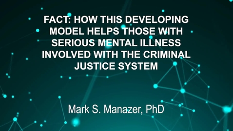 Thumbnail for entry June3_Room2_1000am_FACT- HOW-THIS-DEVELOPING-MODEL-HELPS-THOSE-WITH-SERIOUS-MENTAL-ILLNESS-INVOLVED-WITH-THE-CRIMINAL-JUSTICE-SYSTEM-Mark-S- Manazer-PhD (updated)