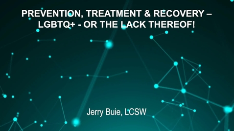 Thumbnail for entry June4_Room2_130pm_PREVENTION, TREATMENT AND RECOVERY - LGBTQ  - OR THE LACK THEREOF - Jerry Buie, LCSW