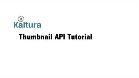 Thumbnail for entry The Kaltura Thumbnail API | Video Tutorial