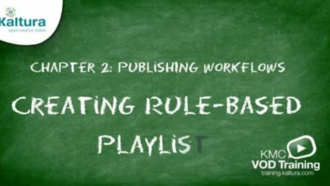 Thumbnail for entry Rule-Based Playlist | Kaltura KMC Tutorial