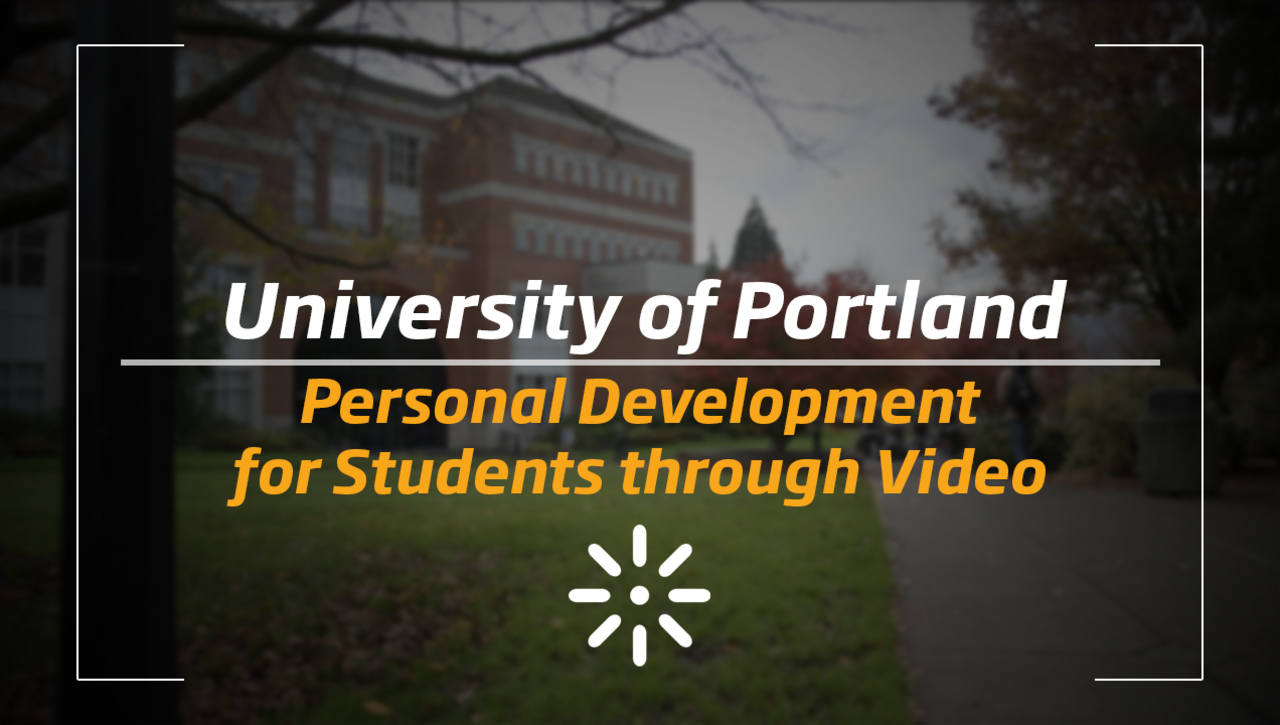 University of Portland: Personal Development for Students through Video