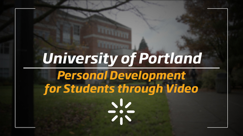 Thumbnail for entry University of Portland: Personal Development for Students through Video