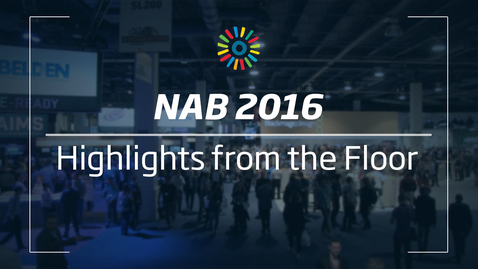 NAB 2016 Highlights from the Floor