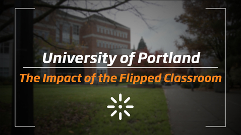 University of Portland: The Impact of the Flipped Classroom
