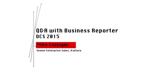 Thumbnail for entry Mike Copinger Q&A with Business Reporter DCS 2015