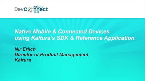 Thumbnail for entry Native Mobile & Connected Devices using Kaltura's SDK & Reference Application