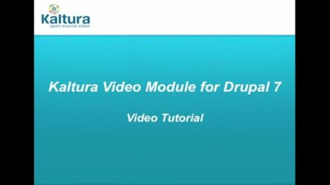 Thumbnail for entry Kaltura Video Module for Drupal 7  |  Video Tutorial