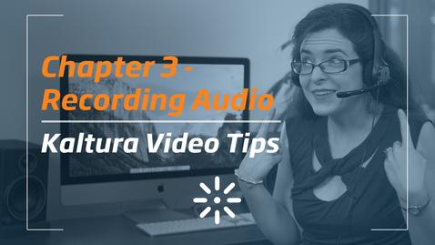 3_Kaltura Video Tips - Recording Audio