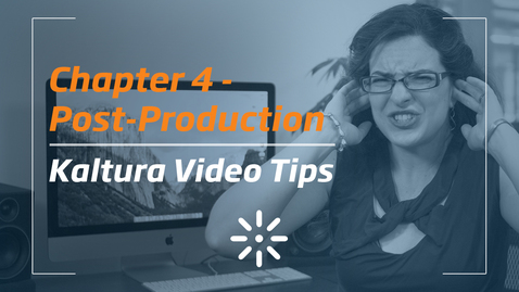 4_Kaltura Video Tips - Post-Production