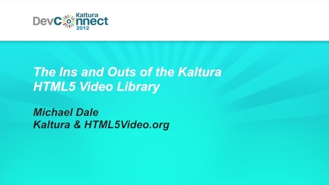 Thumbnail for entry The Ins and outs of the Kaltura HTML5 Video Library (www.html5video.org)