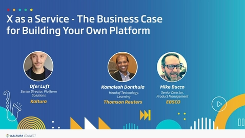 Thumbnail for entry X as a Service - The Business Case for Building Your Own Platform