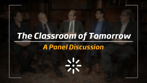 Thumbnail for entry The Classroom of Tomorrow - A Panel Discussion