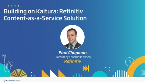Thumbnail for entry Building on Kaltura- Refinitiv Content-as-a- Service Solution