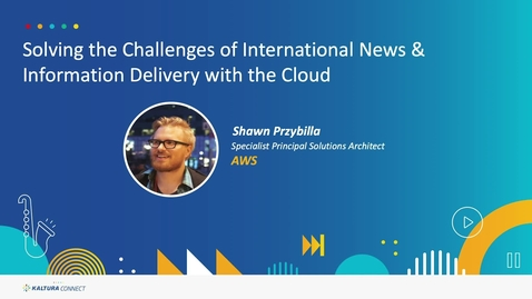 Thumbnail for entry Solving the Challenges of International News & Information Delivery with the Cloud